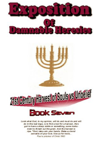 Expostion Of Damnable Heresies Book 7 Twenty First Century Harvest of Souls Versus Unbelief