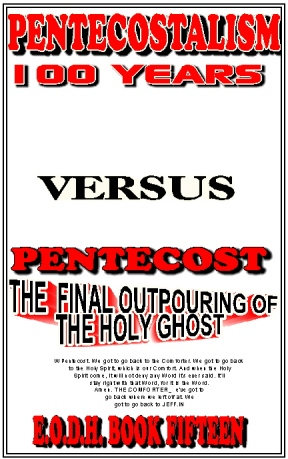 Exposition Of Damnable Heresies Book 15 Pentecostalism, 100 years, Versus Pentecost - The Final Outpouring of The Holy Ghost For Rapture Power